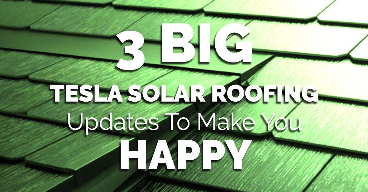 3 Big Tesla Solar Roofing Updates To Make You Happy